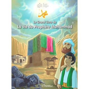 Le Grand Livre de La Vie du Prophète Muhammad - Racontées Aux Enfants - Version Cartonnée - A Partir de 5 ans - Edition Orientic