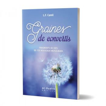 Graines de Convertis - Fragements de Vies de Ces Nouveau Musulmans - Edition Al Hadith