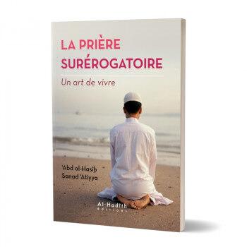 La Prière Surérogatoire - Un Art de Vivre - Edition Al Hadith