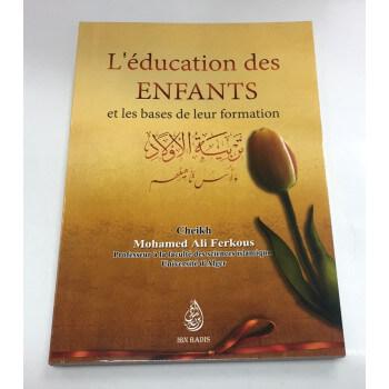 L'Education des Enfants et Les Base de leur Formation - Cheikh Ferkous - Edition Dar Al Muslim