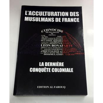 L'Acculturation des Musulmans de France - La Dernière Conquète Coloniale - Edition Al Farouq