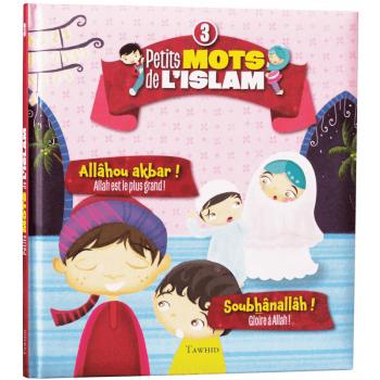Petit Mots de L'Islam vol.3 - Allahou Akbar, Soubhanallah - Edition Tawhid