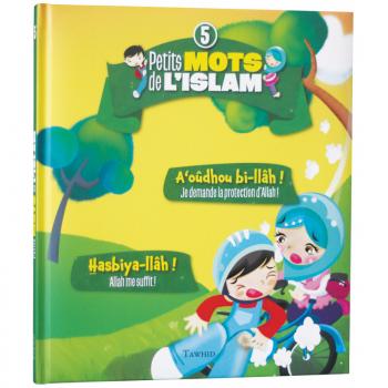 Petit Mots de L'Islam vol.5 - A'oudhou bi-llah, Hasbiya-llah - Edition Tawhid