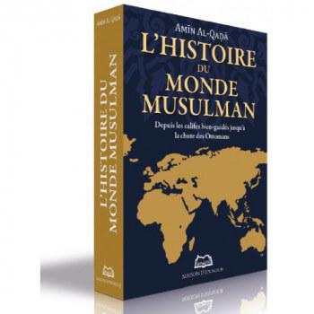 L'Histoire Du Monde Musulman - Depuis Les Califes Bien-Guidés Jusqu'à La Chute Des Ottomans - Edition Ennour
