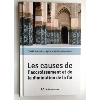 Les Causes de l'Accroissement et de La Diminution de la Foi - Cheikh Abdurrazzaq Al Abbad Al Badr - Edition Anas