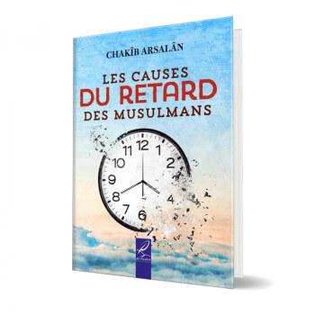 Les Causes Du Retard Des Musulmans - Chakib Arsalan - Al Hadith