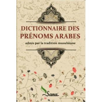 Dictionnaire des Prénoms Arabes - Admis par la Tradition Musulmane - Edition Sana