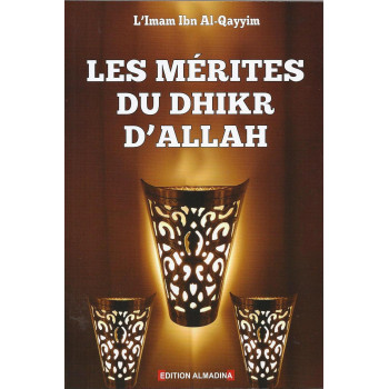 Les Mérites Du Dhikr D'ALLAH - Editon Al Madina