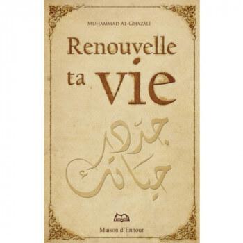 Renouvelle ta Vie - Muhammad AL Ghazali - Edition Maison Ennour