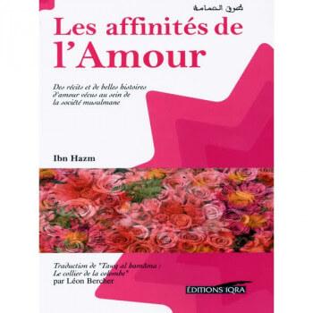 Les Affinités de l'Amour - Ibn Hazm - Edition Iqra