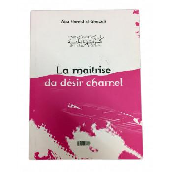 La Maîtrise du Désir Charnel - Abu Hamid Al Ghazali - Edition La Ruche