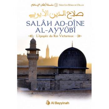Salâh Ad-Dîne Al-Ayyûbî - L'Épopée du Roi Victorieux - Série Les Héros de l'Islam - Edition Al Bayyinah