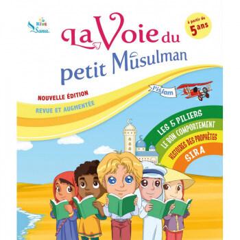 La Voie du Petit Musulman - Nouvelle Edition Revue et Augmentée - Edition Sana