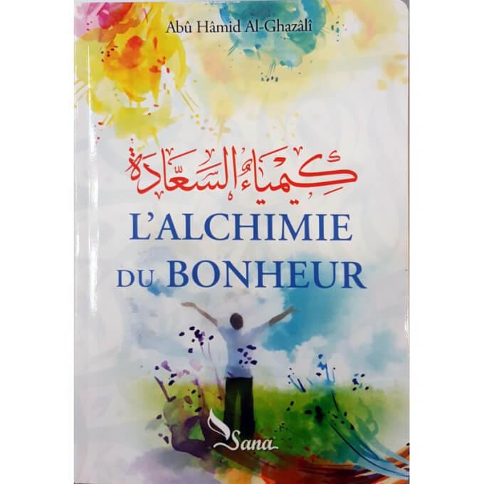 L'Alchimie du Bonheur, de Abû Hâmid Al-Ghazâlî - Edition Sana