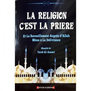 La Religion c'est la Prière et le Recueillement auprès d'Allah Mène à la Délivrance, de Shaykh Farid Al-Ansari - Edition Al Madi