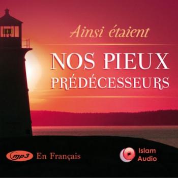 MP3 - Ainsi étaient nos Pieux Prédécesseurs - Islam Audio