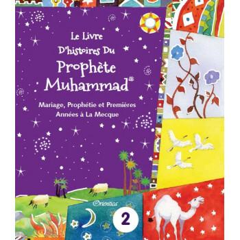 Le Prophète Muhammad 2 - Mariage , Prophétie et Premières Années à La Mecque - Edition Goodword et Orientica