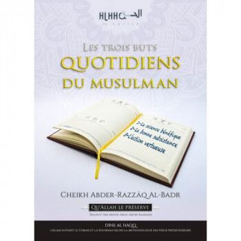 Les Trois Buts Quotidiens du Musulman - Cheikh Abder Razzaq Al Badr - Edition Dine Al Haqq