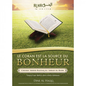 Le Coran est la Source du Bonheur - Cheikh 'Abdel-Mohsin Al-'Abbâd Al-Badr - Edition Dine Al Haqq