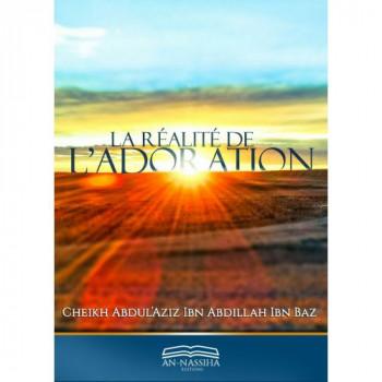 La Réalité de l'Adoration - Cheikh Abdul'Aziz Ibn Abdillah Ibn Baz - Edition An Nassiha