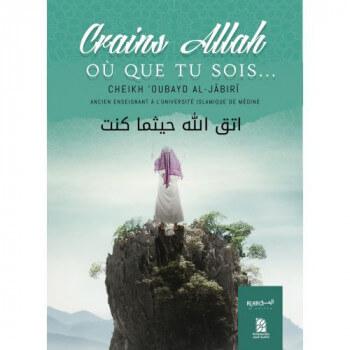 Craint ALLAH Ou que Tu Sois ... - Cheikh 'Oubayd Al-Jabiri - Edition Dine Al Haqq
