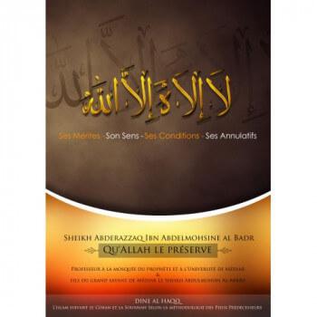La Ilaha Illa ALLAHL : Ses Mérites, son Sens, ses Conditions et ses Annulatifs - Sheikh Abderazzaq Ibn Abdelmohsine al Badr - Ed