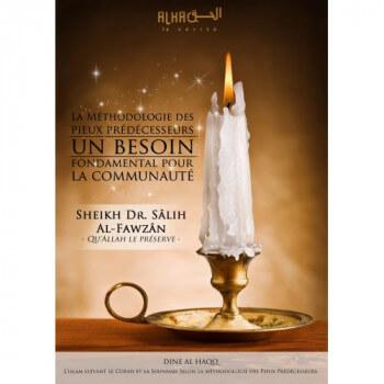 La Méthodologie des Pieux Prédécesseurs, un Besoin Fondamental pour la Communauté - Cheikh Sâlih Al-Fawzân - Edition Dine Al Haq