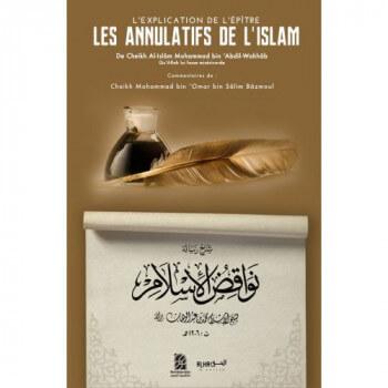 L'Explication des Annulatifs de l'Islam- Cheikh Al-Islâm Mohammad bin 'Abdil-Wahhâb - Edition Dine Al Haqq