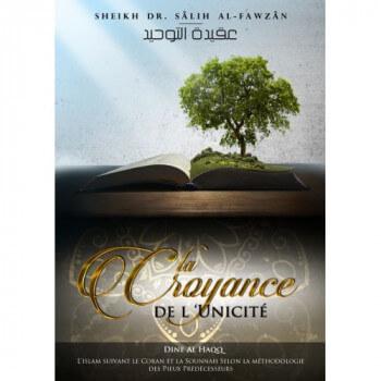 La Croyance de L'Unicité - heikh Dr. Sâlih Al-Fawzân - Edition Dine Al Haqq