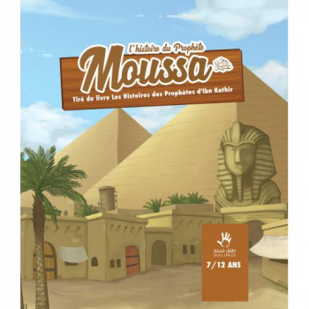 L'Histoire du Prophète Moussa - Ibn Kathir - 7 à 12 ans - Edition Muslim Kid
