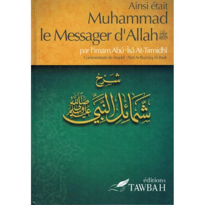 Ainsi Etait Muhammad Le Messager d'Allah (Saw) - Imam At-Tirmidi - Commentaire De 'Abd Ar-Razzak Al-Badr – Edition Tawbah