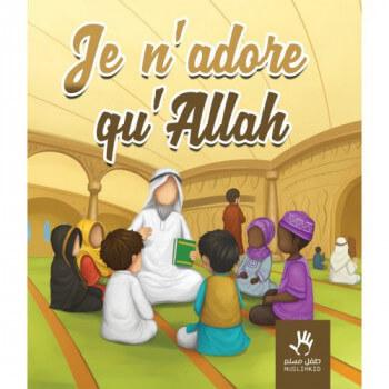 Je n'adore qu'ALLAH - Edition Muslim Kid