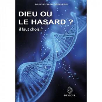 Dieu ou le Hasard ? Il Faut Choisir - Edition Ennour