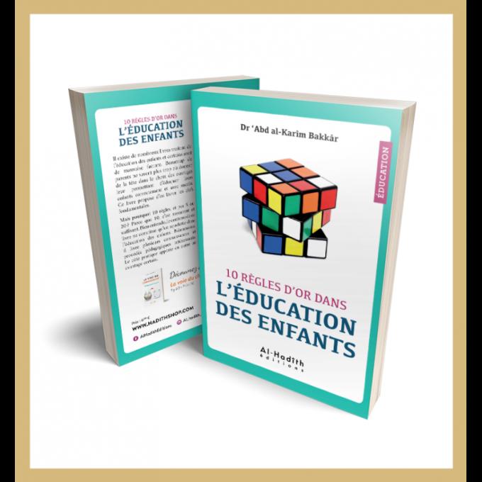 10 règles d'or dans l'éducation des enfants - Dr 'Abd al-Karîm Bakkâr - éditions al-Hadîth