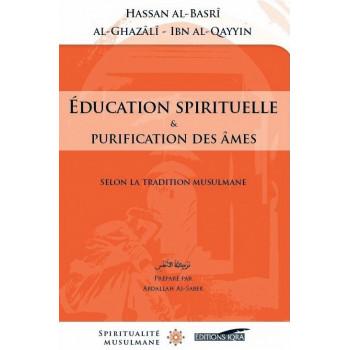 Education Spirituelle et Purification des Âmes - Hassan Al Basri / Al Ghazali / Ibn Qayyîm - Edition Iqra