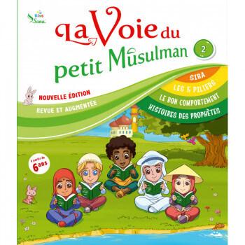 La Voie du Petit Musulman 2 - Nouvelle Edition Revue et Augmentée - Edition Sana