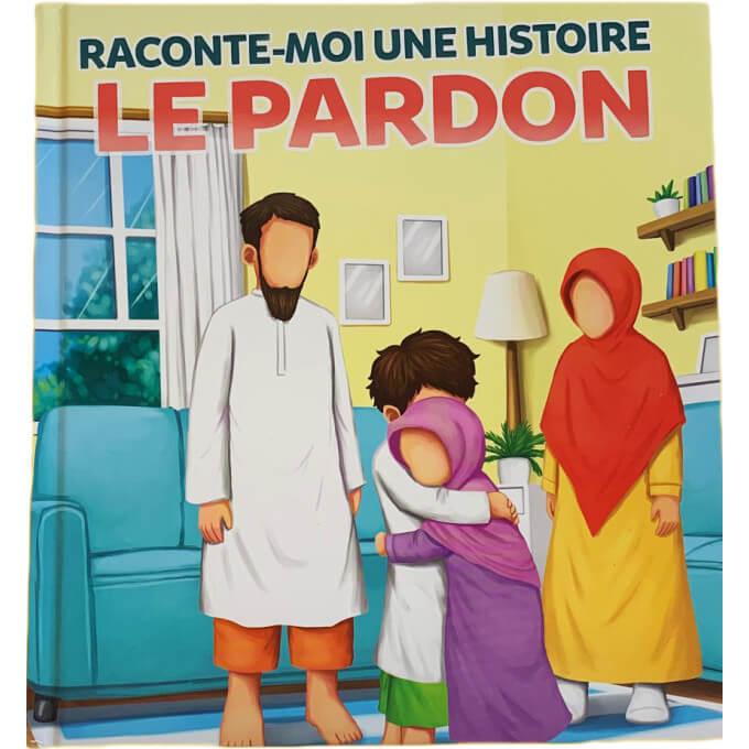 Raconte-Moi Une Histoire : le Pardon - Edition Muslim Kid