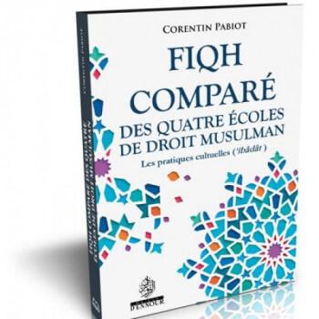 Fiqh Comparé Des Quatre Écoles Du Droit Musulman (Al-'Îbâdât) - Corentin Pabiot - Maison d'Ennour