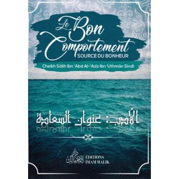 Le Bon Comportement - Source du Bonheur - Shaykh Sâlih Ibn Abd Al-Azîz Ibn 'Uthmân Sindi - Editions Imam Malik