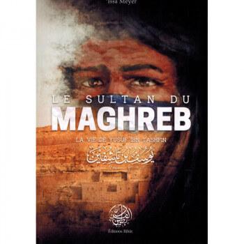 Le Sultan du Maghreb - La vie de Yusuf Ibn Tashfin - 'Issâ Meyer - Editions Ribât