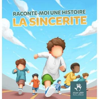 Raconte Moi une Histoire : LA SINCÉRITÉ - Edition Muslim Kid