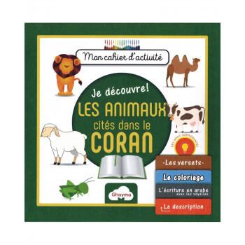 Je découvre Les Animaux Cités dans le Coran : Mon Cahier d'Activité - Edition Ghayma