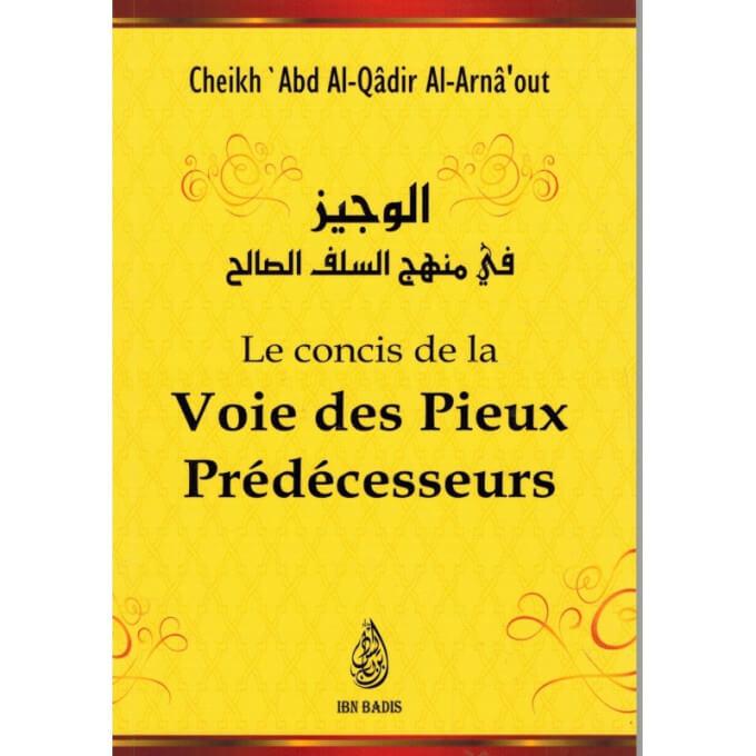 Le Concis de la Voie des Pieux Prédécesseurs - Cheikh 'Abd Al-Qâdir Al-Arnâ'out - Edition Ibn Badis