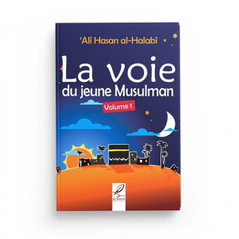 La voie du jeune musulman volume 1 - Edition Al Hadith