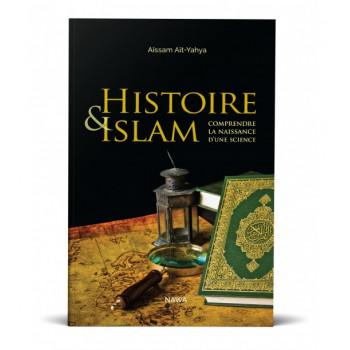 Histoire et Islam - Comprendre la Naissance d'une Science - Edition Nawa