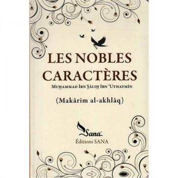 Les Nobles Caractères - Sâlih Ibn Uthaymîn - Edition Sana