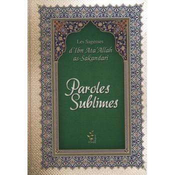 Paroles Sublimes – L'Exégèse des Sagesses d'Ibn 'Ata' Allah as-Sakandari - Sagesse d'Orient