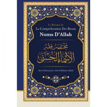 Le Résumé de La Compréhension des Beaux Noms d'Allah de Shaykh Abd Ar-Razzâq ibn 'Abd Al-Mubsin al-Badr - Edition Ibn Badis