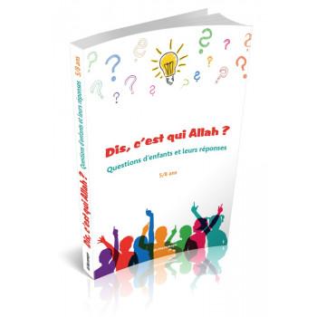 Dis, C'est Qui Allah ? Questions d'Enfants et Leurs Réponses (5/8 ans) - Edition Orientica et Al Haramayn