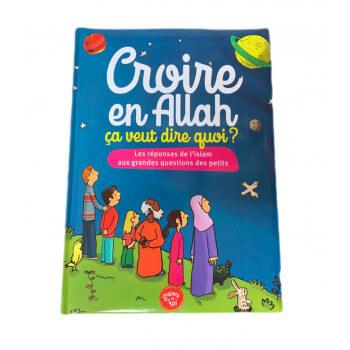 Croire en Allah - ça veut dire Quoi ? - Edition Graine de Foi
